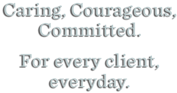 Caring, Courageous, Committed For Every Client, Everyday.